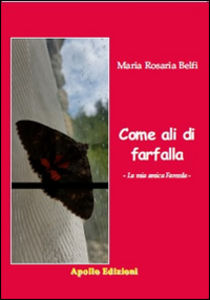 """Il racconto """"Come ali di farfalla"""" di Maria Rosaria Belfi, Apollo Edizioni è il palpito della vita che rimbomba ovunque,"""